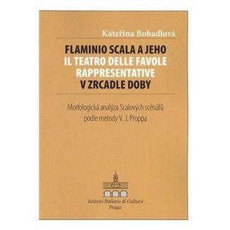 Kateřina Bohadlová: Flaminio Scala a jeho Il Teatro delle Favole rappresentative v zrcadle doby cena od 69 Kč