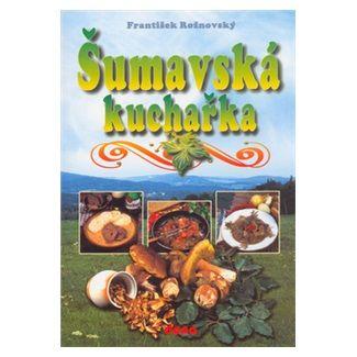 František Rožnovský: Šumavská kuchařka cena od 79 Kč