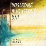 Juraj Bakoš: Posledné augustové dni cena od 0 Kč