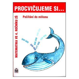 Michaela Kaslová: Procvičujeme si...Počítání do milionu (4.ročník) cena od 30 Kč