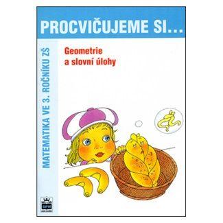 Michaela Kaslová: Procvičujeme si...Geometrie a slovní úlohy (3.ročník) cena od 30 Kč