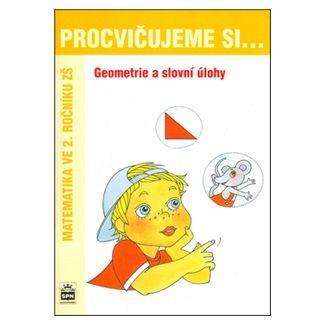 Michaela Kaslová: Procvičujeme si...Geometrie a slovní úlohy (2.ročník) cena od 28 Kč