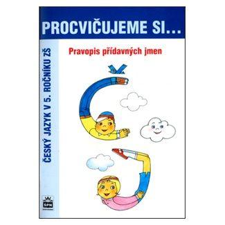 Jana Pavlová, Vlasta Švejdová: Procvičujeme si...Pravopis přídavných jmen (5.ročník) cena od 31 Kč