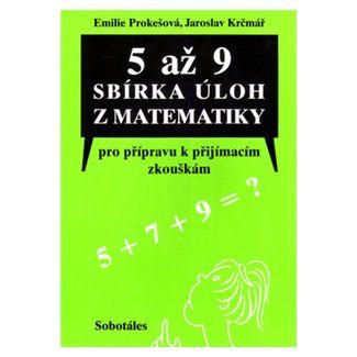 Prokešová Emilie, Krčmář Jaroslav: 5 až 9 Sbírka úloh z matematiky pro přípravu k přijímacím zkouškám cena od 71 Kč
