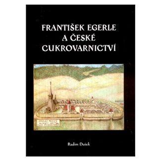 Radim Dušek: František Egerle a české cukrovarnictví cena od 39 Kč