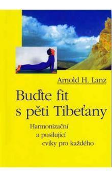 Arnold Lanz: Buďte fit s pěti Tibeťany cena od 76 Kč