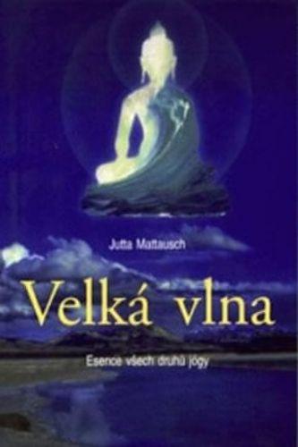 Mattausch Jutta: Velká vlna - Esence všech druhů jógy cena od 65 Kč