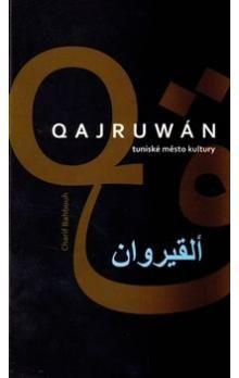 Charif Bahbouh: QAJRUWÁN TUNISKÉ MĚSTO KULTURY cena od 44 Kč