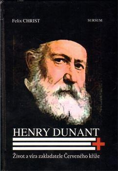 Felix Christ: Henry Dunant. Život a víra zakladatele Červeného kříže cena od 68 Kč