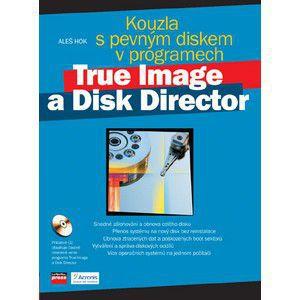 Aleš Hok: Kouzla s pevným diskem v programech True Image a Disk Director cena od 178 Kč