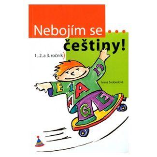 Ivana Svobodová: Nebojím se... češtiny! (1. - 3. ročník) cena od 33 Kč