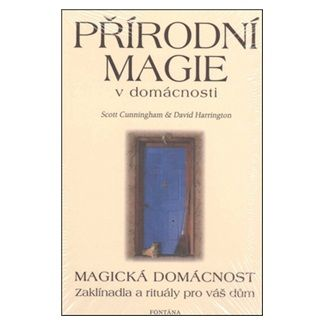 Scott Cunningham, David Harrington: Přírodní magie v domácnosti cena od 158 Kč