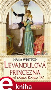 Hana Parkánová-Whitton: Levandulová princezna - První láska Karla IV. cena od 189 Kč