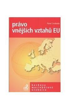 Pavel Svoboda: Právo vnějších vztahů EU po Lisabonské smlouvě cena od 393 Kč