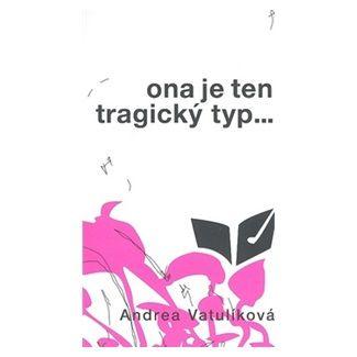Andrea Vatulíková: Ona je ten tragický typ cena od 136 Kč
