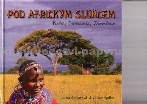--- Neznámé nakladatelství --- Pod africkým sluncem, Keňa, Tanzania, Zanzibar. Lenka Špillarová cena od 0 Kč