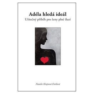 Natalie Kšajtová-Faitlo: Adéla hledá ideál - Užitečný příběh pro ženy plné iluzí cena od 119 Kč