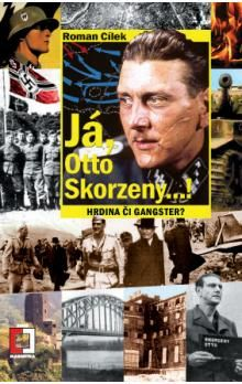 Roman Cílek: Já, Otto Skorzeny...! (E-KNIHA) cena od 68 Kč