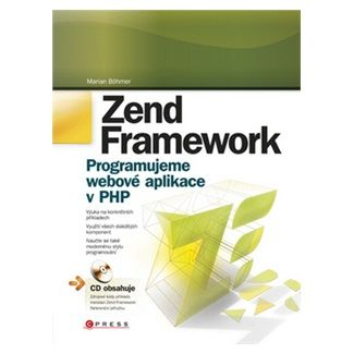 Marian Böhmer: Zend Framework (Programujeme webové aplikace v PHP) cena od 388 Kč