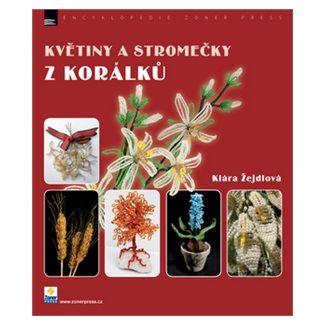 Klára Žejdlová: Květiny a stromečky z korálků cena od 236 Kč