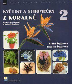 Klára Žejdlová, Taťána Žejdlová: Květiny a stromečky z korálků 2 cena od 259 Kč