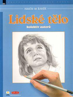 Kolektiv autorů: Naučte se kreslit Lidské tělo cena od 224 Kč