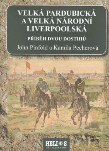 John Pinfold, Kamila Pecherová: Velká pardubická a velká národní liverpoolská - Příběh dvou dostihů cena od 427 Kč