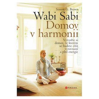 Simon G. Brown: Wabi Sabi : domov v harmonii cena od 134 Kč