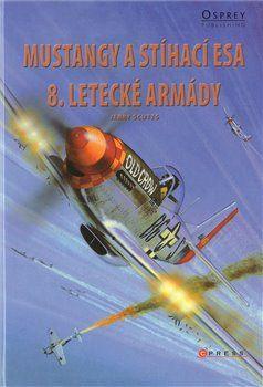 Jerry Scutts: Mustangy a stíhací esa 8. letecké armády cena od 80 Kč