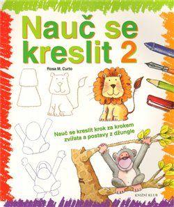 Rosa M. Curto: Nauč se kreslit 2 - Nauč se kreslit krok za krokem zvířata a postavy z džungle cena od 103 Kč