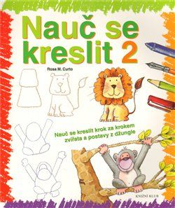 Rosa María Curto: Nauč se kreslit 2 - Nauč se kreslit krok za krokem zvířata a postavy z džungle cena od 103 Kč
