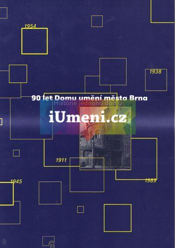 Dům umění města Brna 90 let Domu umění města Brna - Historie jednoho domu cena od 114 Kč
