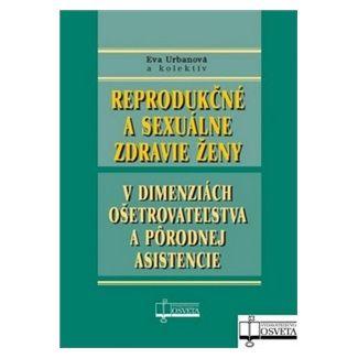 Eva Urbanová: Reprodukčné a sexuálne zdravie ženy cena od 216 Kč