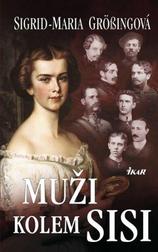 Sigrid-Maria Größing: Muži kolem Sisi cena od 0 Kč