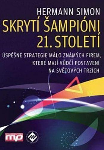 Hermann Simon: Skrytí šampióni 21. století - Úspěšné strategie málo známých firem, které mají vedoucí postavení na světových trzích cena od 380 Kč
