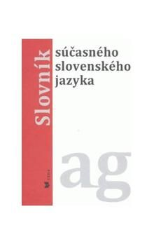 Alexandra Jarošová: Slovník súčasného slovenského jazyka ag cena od 708 Kč