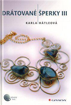 Karla Hátleová: Drátované šperky III cena od 254 Kč