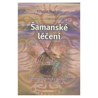 Kristin Madden: Šamanské léčení - Kristin Madden cena od 188 Kč