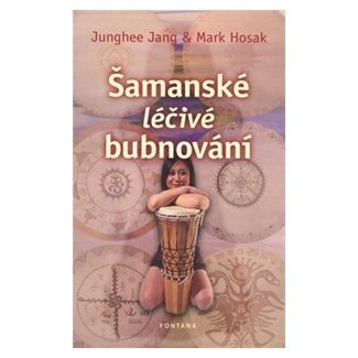 Junghee Jang: Šamanské léčivé bubnování cena od 215 Kč