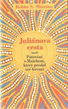 Robin S. Sharma: Juliánova cesta aneb Putování s Mnichem, který prodal své ferrari cena od 146 Kč