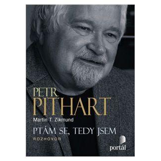 Martin T. Zikmund: Pithart Petr - Ptám se, tedy jsem cena od 199 Kč