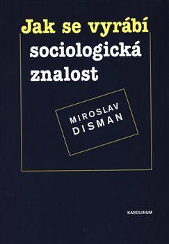 Miroslav Disman: Jak se vyrábí sociologická znalost cena od 209 Kč
