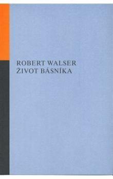 Robert Walser: Život básníka cena od 182 Kč