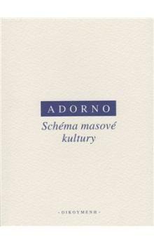 Max Horkheimer, Theodor W. Adorno: Schéma masové kultury cena od 67 Kč