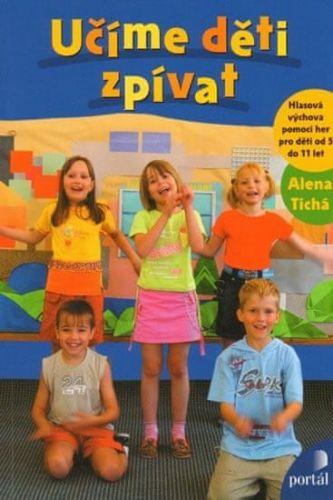 Alena Tichá: Učíme děti zpívat cena od 188 Kč