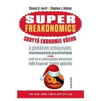 J. Dubner Stephen, Steven Levitt: Superfreakonomics skrytá ekonomie všeho cena od 237 Kč