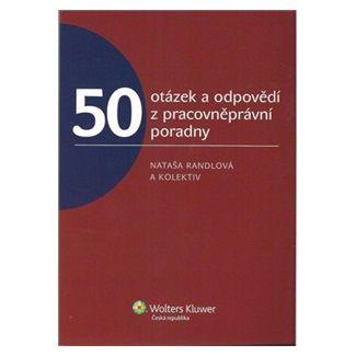 Nataša Randlová: 50 otázek a odpovědí z pracovněprávní poradny cena od 150 Kč