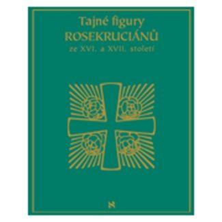 Kolektiv: Tajné figury Rosekruciánů ze XVI. a XVII. Století cena od 505 Kč