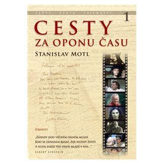 Stanislav Motl: Cesty za oponu času - Stopy, fakta, tajemství… cena od 233 Kč