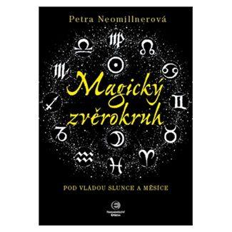 Petra Neomillnerová: Magický zvěrokruh - Pod vládou slunce a měsíce cena od 91 Kč